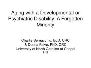 Aging with a Developmental or Psychiatric Disability: A Forgotten Minority