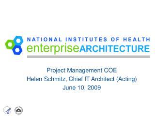 Project Management COE Helen Schmitz, Chief IT Architect (Acting) June 10, 2009