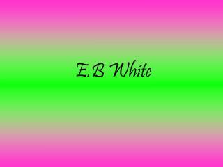 E.B White