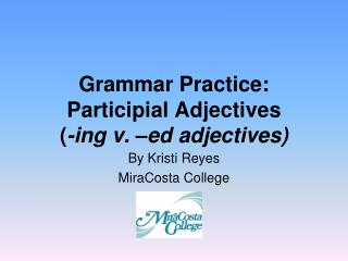 Grammar Practice: Participial Adjectives ( -ing v. –ed adjectives)