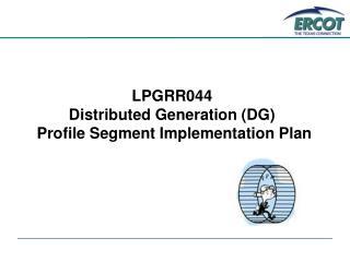 LPGRR044 Distributed Generation (DG)  Profile Segment Implementation Plan