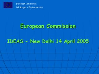European Commission IDEAS - New Delhi 14 April 2005