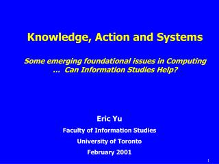 Eric Yu Faculty of Information Studies University of Toronto February 2001