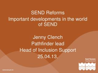 SEND Reforms Important developments in the world of SEND Jenny Clench Pathfinder lead