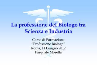 La professione del Biologo tra Scienza e Industria