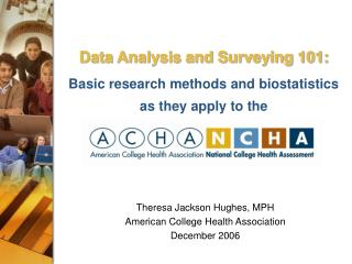 Data Analysis and Surveying 101:  Basic research methods and biostatistics  as they apply to the