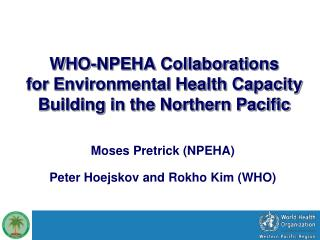 WHO-NPEHA Collaborations  for Environmental Health Capacity Building in the Northern Pacific