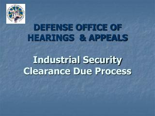 DEFENSE OFFICE OF   HEARINGS  & APPEALS Industrial Security Clearance Due Process