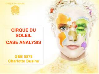 CIRQUE DU SOLEIL  CASE ANALYSIS GEB 5878  Charlotte Busine