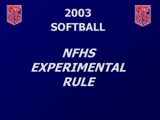 2003        SOFTBALL NFHS EXPERIMENTAL RULE