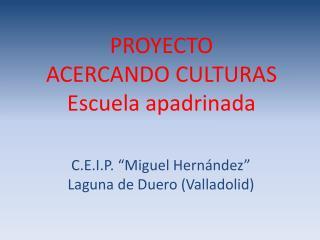 PROYECTO ACERCANDO CULTURAS Escuela apadrinada
