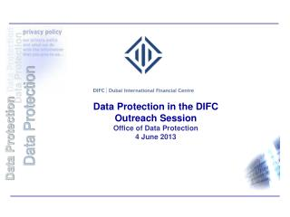 Data Protection in the DIFC Outreach Session Office of Data Protection 4 June 2013
