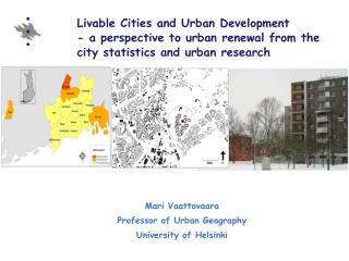 Mari Vaattovaara Professor of Urban Geography University of Helsinki