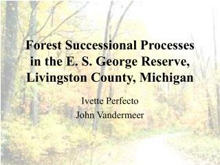 Forest Successional Processes in the E. S. George Reserve, Livingston County, Michigan