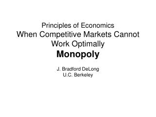 Principles of Economics When Competitive Markets Cannot Work Optimally Monopoly