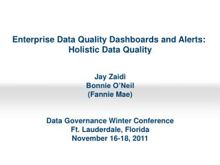 Enterprise Data Quality Dashboards and Alerts:  Holistic Data Quality Jay Zaidi Bonnie O'Neil