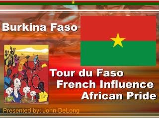 Burkina Faso  			Tour du Faso 	 			  French Influence 			         African Pride