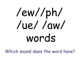 Which sound does the word have?