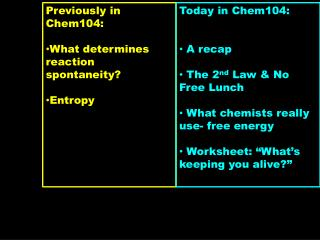 Previously in Chem104: What determines reaction spontaneity? Entropy