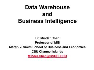 Data Warehouse  and  Business Intelligence Dr. Minder Chen Professor of MIS