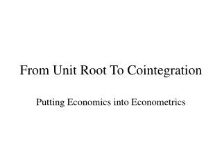 From Unit Root To Cointegration