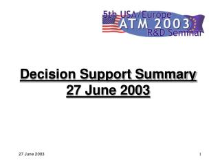 Decision Support Summary 27 June 2003