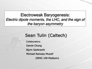 Electroweak Baryogenesis: Electric dipole moments, the LHC, and the sign of the baryon asymmetry