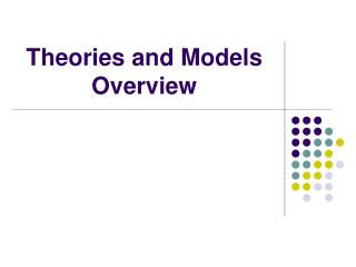 Theories and Models Overview