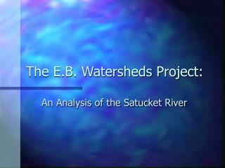 The E.B. Watersheds Project: