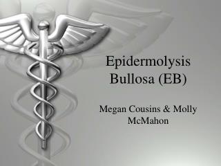 Epidermolysis Bullosa (EB)