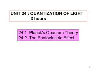 UNIT 24 : QUANTIZATION OF LIGHT                  3 hours