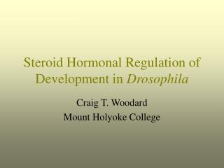 Steroid Hormonal Regulation of Development in  Drosophila