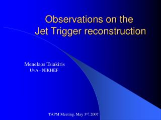 Observations on the  Jet Trigger reconstruction