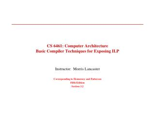 CS 6461: Computer Architecture Basic Compiler Techniques for Exposing ILP