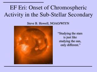EF Eri: Onset of Chromospheric Activity in the Sub-Stellar Secondary