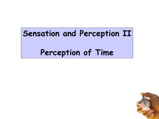 Sensation and Perception II Perception of Time