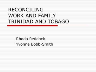 RECONCILING  WORK AND FAMILY TRINIDAD AND TOBAGO