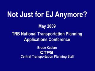 Not Just for EJ Anymore? May 2009 . TRB National Transportation Planning Applications Conference