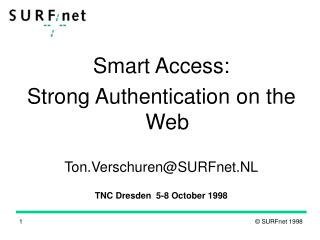 Smart Access:  Strong Authentication on the Web Ton.Verschuren@SURFnet.NL