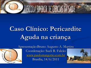 Caso Cl nico: Pericardite Aguda na crian a