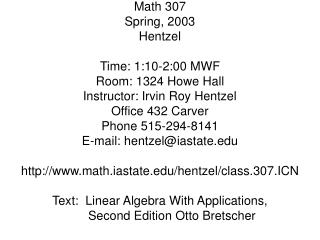 Math 307 Spring, 2003 Hentzel Time: 1:10-2:00 MWF Room: 1324 Howe Hall