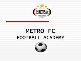 METRO FC FOOTBALL ACADEMY