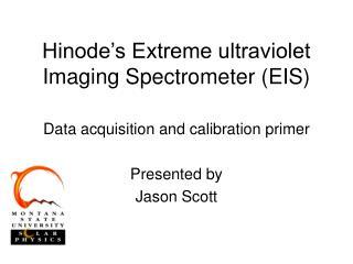 Hinode's Extreme ultraviolet Imaging Spectrometer (EIS)