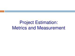 Project Estimation: Metrics and Measurement