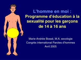 L homme en moi :  Programme d  ducation   la sexualit  pour les gar ons de 14   16 ans