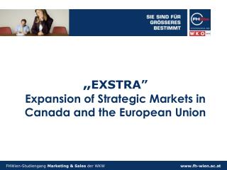 """ EXSTRA"" Expansion of Strategic Markets in Canada and the European Union"