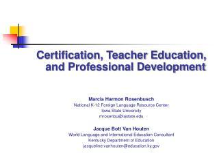Certification, Teacher Education,   and Professional Development Marcia Harmon Rosenbusch