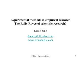 Experimental methods in empirical research The Rolls-Royce of scientific research? Daniel Gile