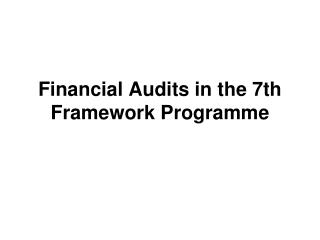Financial Audits in the 7th Framework Programme