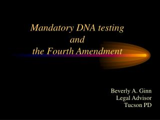 Mandatory DNA testing  and the Fourth Amendment